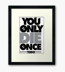 You Only Die Once  Framed Print
