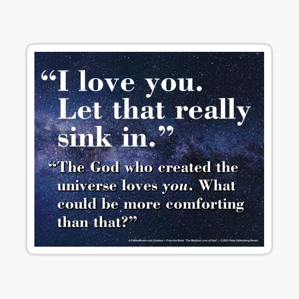"""""""I love you. Let that really sink in. The God who created the universe loves you. What could be more comforting than that?"""" Sticker"""