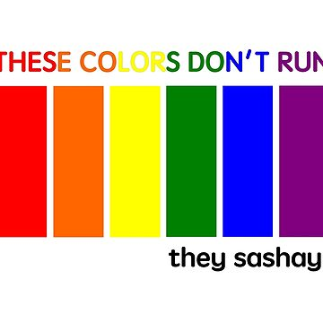 These Colors Don't Run, They Sashay by fatbearink