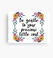 Be gentle to your precious little soul Canvas Print