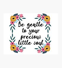 Be gentle to your precious little soul Photographic Print