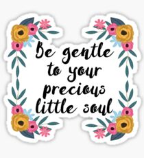 Be gentle to your precious little soul Sticker