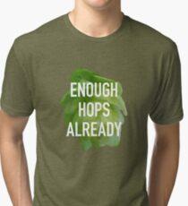 Enough hops already Tri-blend T-Shirt
