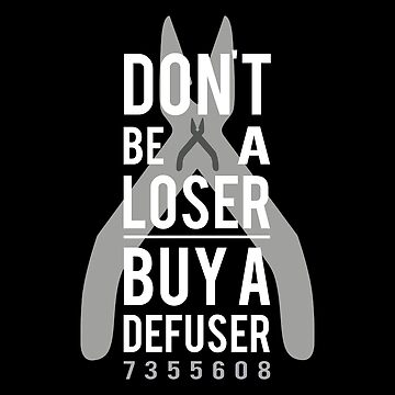 Don't be a loser, buy a defuser by SpaceLake