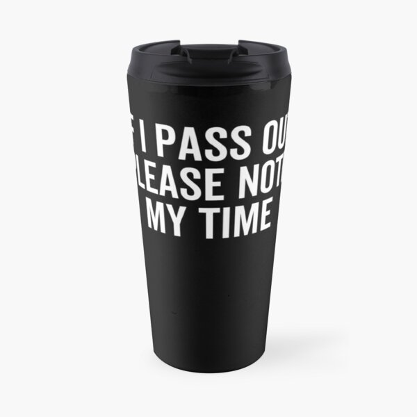 If I Pass Out Please Note My Time Travel Mug