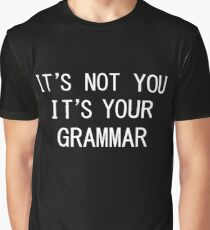 Sassy Shirts - Its not you Its your grammar  Graphic T-Shirt