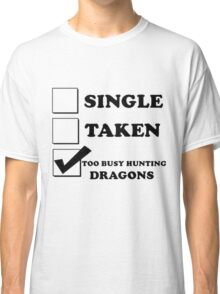 too busy hunting dragons Classic T-Shirt