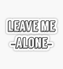LEAVE ME ALONE Sticker