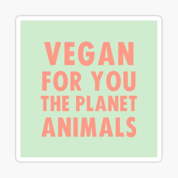Vegan for you, the planet, animals Sticker