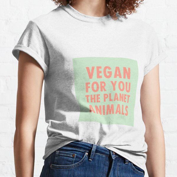 Vegan for you, the planet, animals Classic T-Shirt