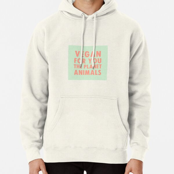 Vegan for you, the planet, animals Pullover Hoodie
