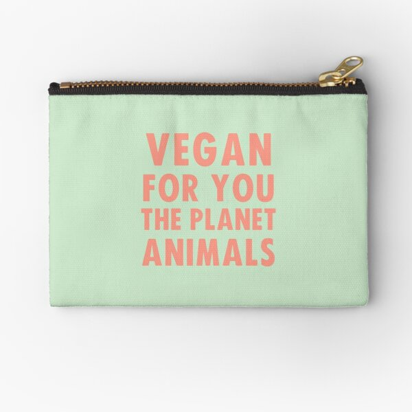 Vegan for you, the planet, animals Zipper Pouch