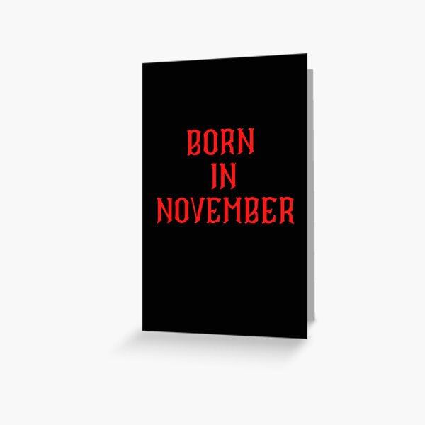 BORN IN NOVEMBER Greeting Card