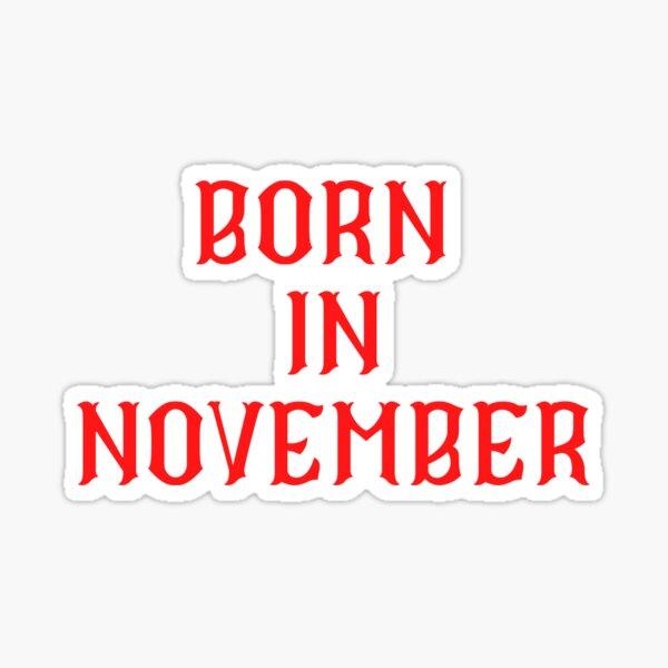 BORN IN NOVEMBER Sticker