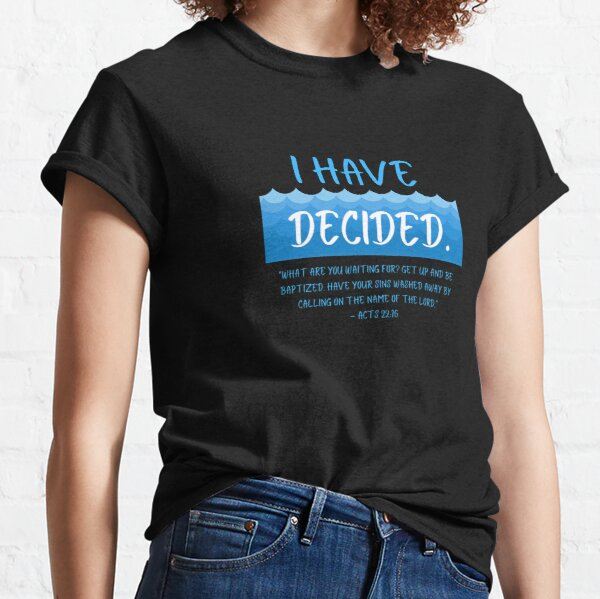 I Have Decided Baptism Tee Classic T-Shirt