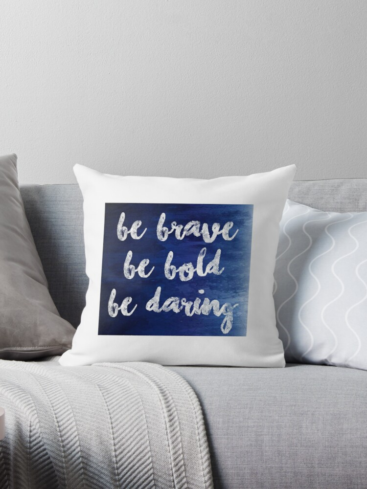 Be Brave Be Bold Be Daring Throw Pillow By Ran98 Redbubble