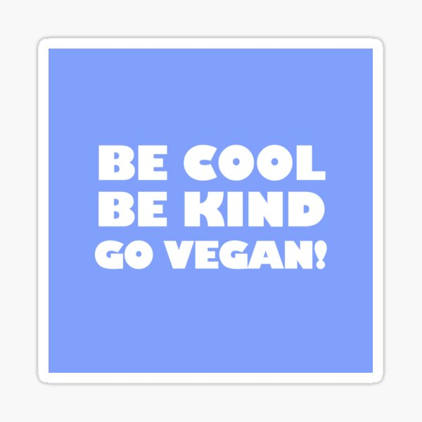 Be Cool, Be Kind, Go Vegan! Sticker