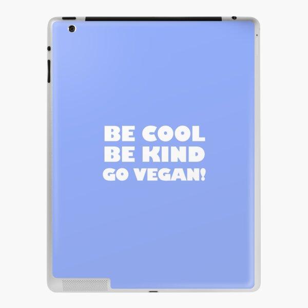 Be Cool, Be Kind, Go Vegan! iPad Skin