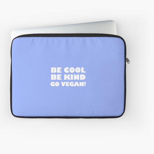 Be Cool, Be Kind, Go Vegan! Laptop Sleeve