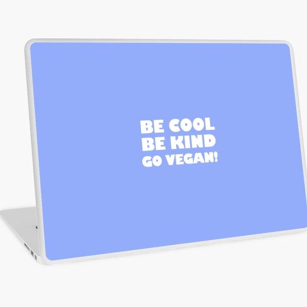 Be Cool, Be Kind, Go Vegan! Laptop Skin