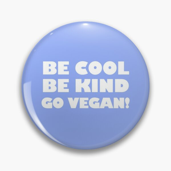 Be Cool, Be Kind, Go Vegan! Pin