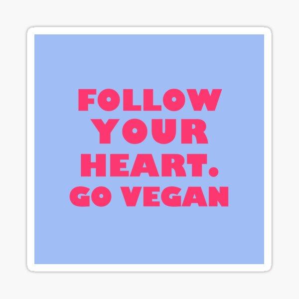 Follow Your Heart. Go Vegan Sticker