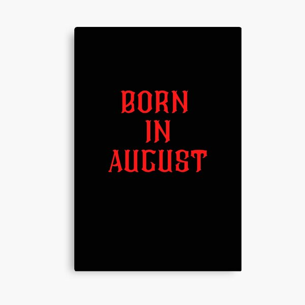 BORN IN AUGUST Canvas Print