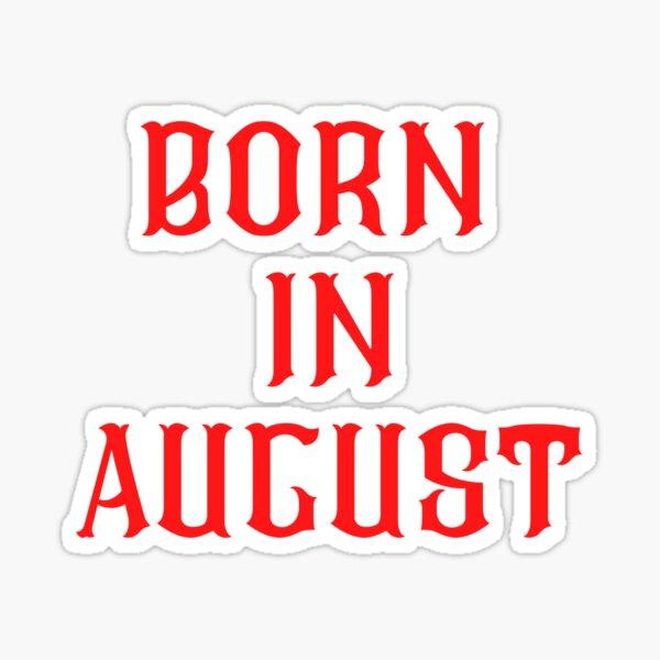 BORN IN AUGUST Sticker