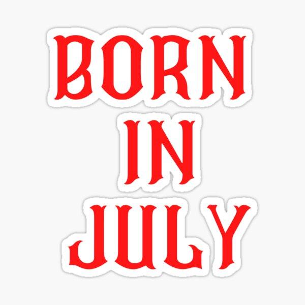 BORN IN JULY Sticker