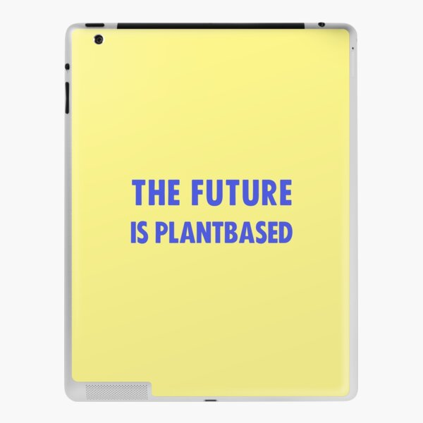 The Future Is Plantbased iPad Skin
