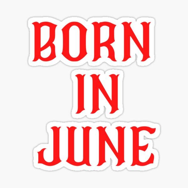 BORN IN JUNE Sticker