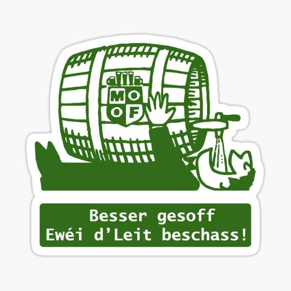 MooF Besser gesoff Ewéi d'Leit beschass! Sticker