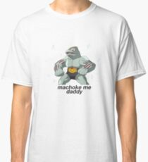 Machoke Me Daddy Classic T-Shirt