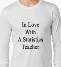 In Love With A Statistics Teacher  Long Sleeve T-Shirt