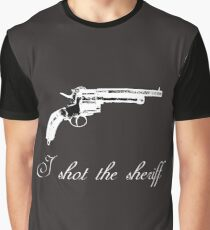 I shot the sheriff Graphic T-Shirt