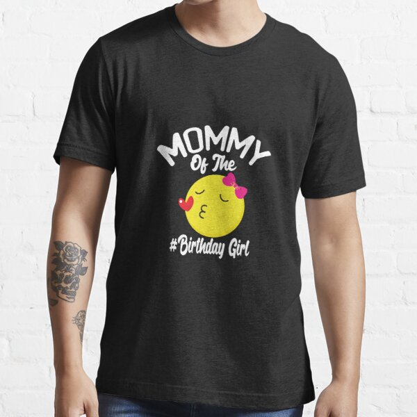 Mommy of the Birthday Girl Essential T-Shirt