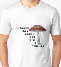 I guess you could say I'm a Fun-gi Unisex T-Shirt