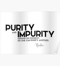 purity and impurity depend on oneself - buddha Poster