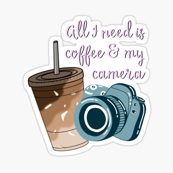 All I Need is Coffee and My Camera Sticker