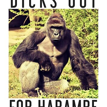 Dicks Out For Harambe by WiseOttsel
