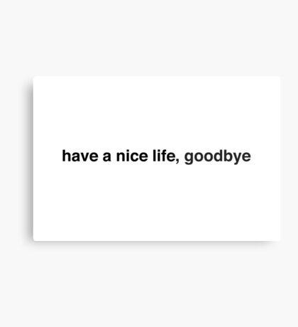 have a nice life, goodbye Metal Print