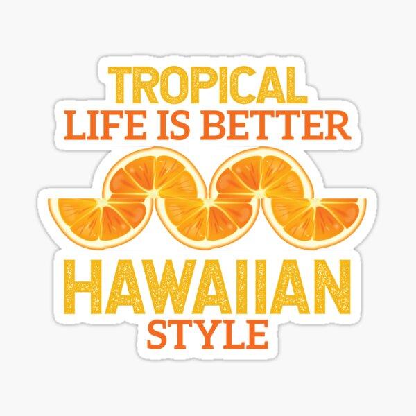 tropical life is better hawaiian style Sticker