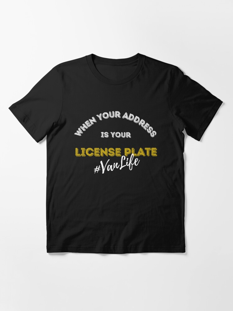 Alternate view of When Your Address is You License Plate Design - For all those that love the VanLife out there Essential T-Shirt