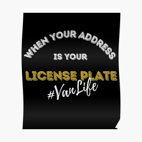 When Your Address is You License Plate Design - For all those that love the VanLife out there Poster