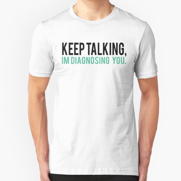 Keep Talking, I'm Diagnosing you Psychology Humor Slim Fit T-Shirt