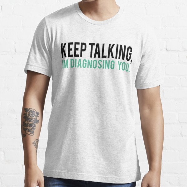 Keep Talking, I'm Diagnosing you Psychology Humor Essential T-Shirt