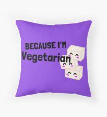 Couples Shirt Part 2: Because I'm Vegetarian Throw Pillow