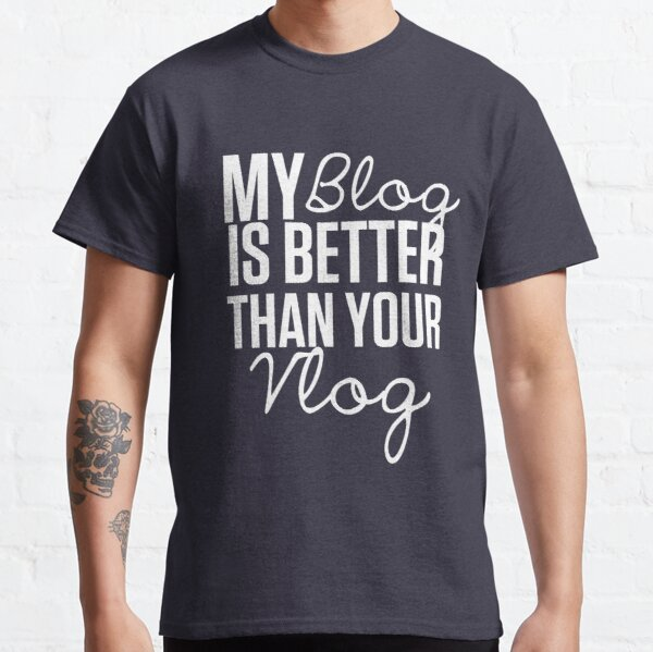 """""""My Blog is Better than your Vlog""""  Lux Series Inspired Design Classic T-Shirt"""