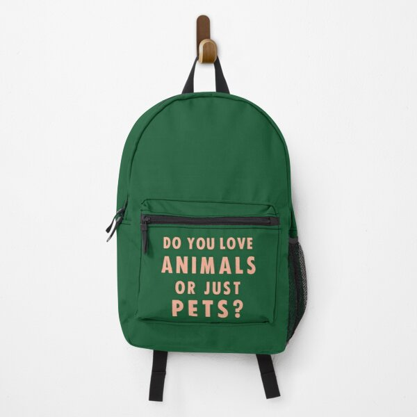 Do You Love Animals Or Just Pets? Backpack