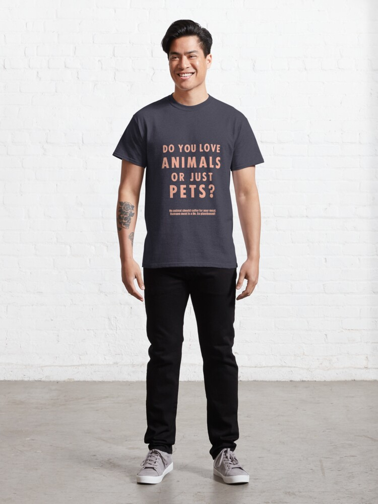 Alternate view of Do You Love Animals Or Just Pets? Classic T-Shirt